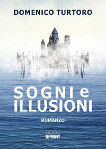 Sogni e illusioni - Domenico Turtoro  
