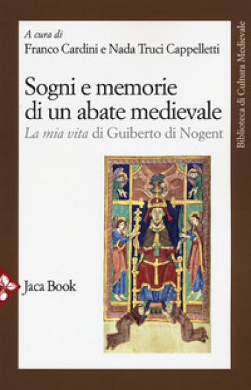 Sogni e memorie di un abate medievale. «La mia vita» di Guiberto di Nogent - F. Cardini |
