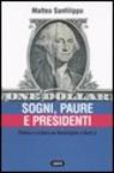 Sogni, paure e presidenti. Politica e cultura da Washington a Bush jr - Matteo Sanfilippo |