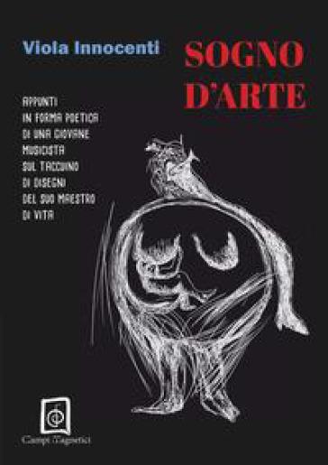 Sogno d'arte. Appunti in forma poetica di una giovane musicista con disegni dai taccuini del suo maestro di vita - Viola Innocenti   Kritjur.org