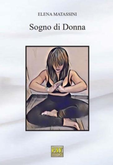 Sogno di donna - Elena Matassini | Rochesterscifianimecon.com