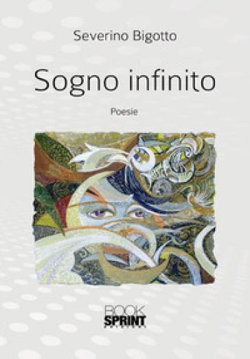 Sogno infinito - Severino Bigotto  