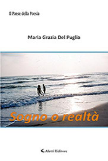 Sogno o realtà - Maria Grazia Del Puglia |