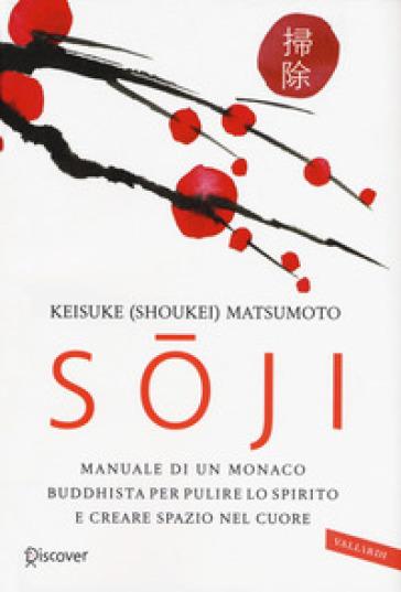 Soji. Manuale di un monaco buddhista per pulire lo spirito e creare spazio nel cuore - Keisuke Matsumoto  
