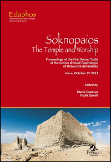 Soknopaios. The temple and worship. Proceedings of the first round table of the Centro di studi papirologici of Università del Salento (Lecce, October 9th 2013) - M. Capasso  