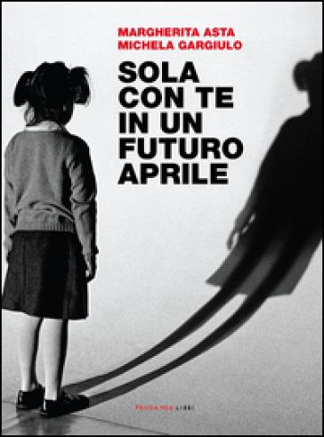 Sola con te in un futuro aprile - Margherita Asta  