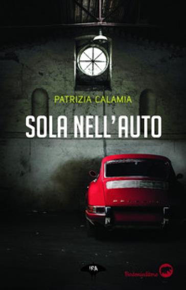 Sola nell'auto - Patrizia Calamia | Rochesterscifianimecon.com