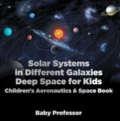 Solar Systems in Different Galaxies: Deep Space for Kids - Children s Aeronautics & Space Book