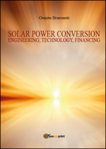 Solar power conversion. Engineering, technology, financing