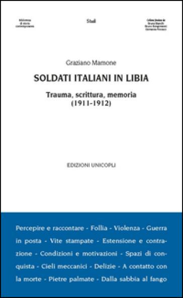 Soldati italiani in Libia. Trauma, scrittura, memoria (1911-1912) - Graziano Mamone |