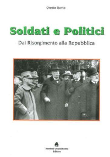 Soldati e politici. Dal Risorgimento alla Repubblica - Oreste Bovio | Kritjur.org