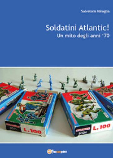 Soldatini Atlantic! Un mito degli anni '70 - Salvatore Miraglia | Thecosgala.com