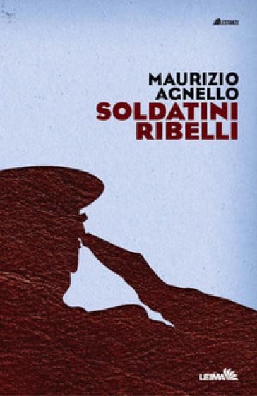 Soldatini ribelli - Maurizio Agnello   Kritjur.org