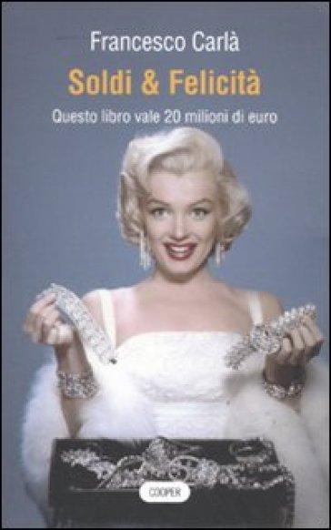 Soldi & felicità. Questo libro vale 20 milioni di euro - Francesco Carlà   Jonathanterrington.com