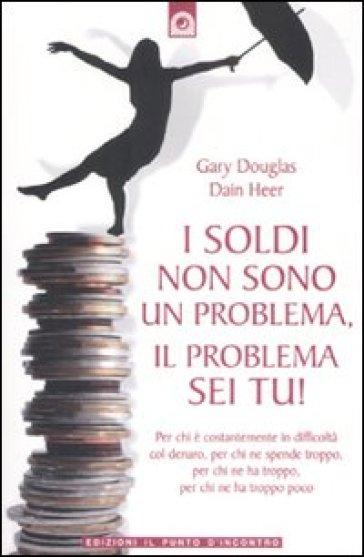 Soldi non sono un problema, il problema sei tu! (I) - Gary Douglas pdf epub