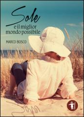 Sole e il miglior mondo possibile - Marco Bosco