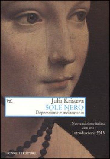 Sole nero. Depressione e melanconia - Julia Kristeva |
