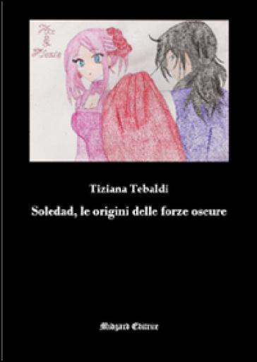 Soledad, le origini delle forze oscure - Tiziana Tebaldi  