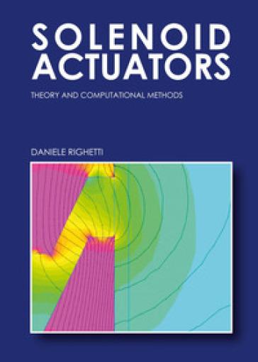 Solenoid Actuators: theory and computational methods - Daniele Righetti   Thecosgala.com