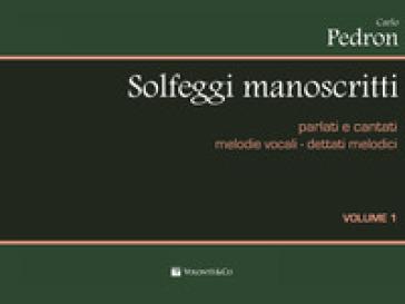 Solfeggi manoscritti parlati e cantati. Melodie vocali-Dettati melodici. Per la Scuola media. 1. - Carlo Pedron  