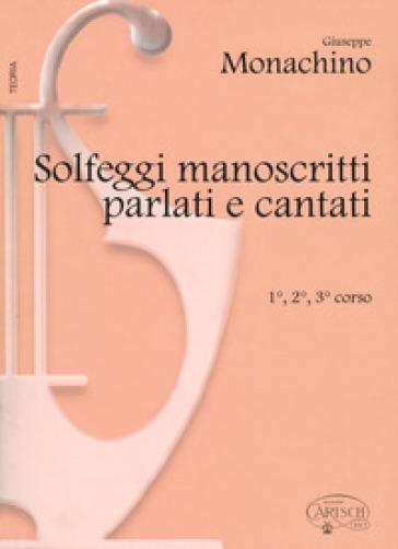 Solfeggi manoscritti parlati e cantati. 1º, 2º e 3º corso - Giuseppe Monachino | Rochesterscifianimecon.com