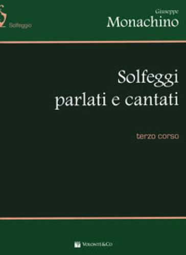 Solfeggi parlati e cantati. Terzo corso - Giuseppe Monachino |