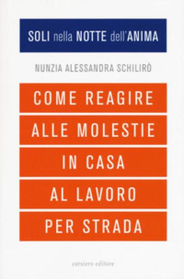 Soli nella notte dell'anima. Come reagire alle molestie in casa, al lavoro, per strada - Nunzia Alessandra Schilirò | Kritjur.org