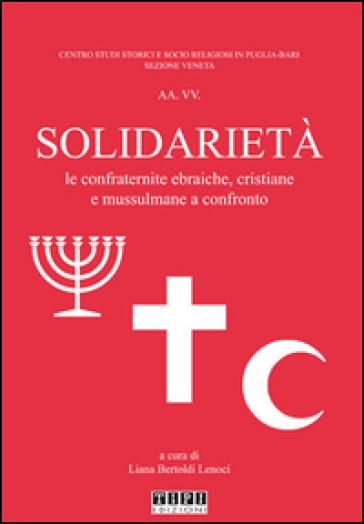 Solidarietà. Le confraternite ebraiche, cristiane e mussulmane a confronto - L. Bertoldi Lenoci |