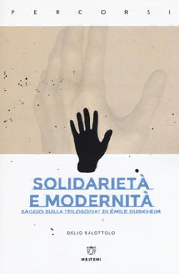 Solidarietà e modernità. Saggio sulla «filosofia» di Emile Durkheim - Delio Salottolo  