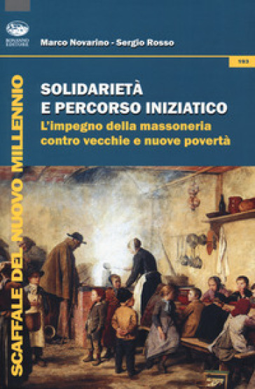 Solidarietà e percorso iniziatico. L'impegno della massoneria contro vecchie e nuove povertà - Marco Novarino  