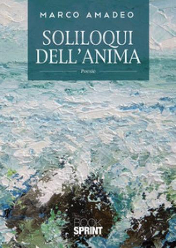 Soliloqui dell'anima - Marco Amadeo |