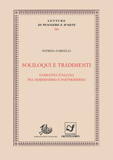 Soliloqui e tradimenti. Narrativa italiana tra modernismo e postmoderno - Patrizia Farinelli |