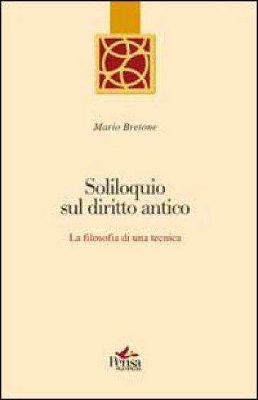 Soliloquio sul diritto antico. La filosofia di una tecnica - Mario Bretone |