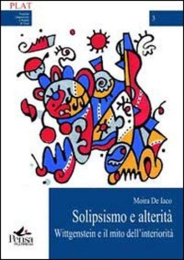 Solipsismo e alterità. Wittgenstein e il mito dell'interiorità - Moira De Iaco  
