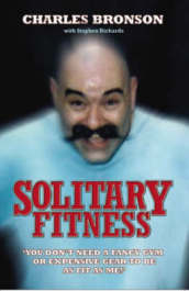 Solitary Fitness - the Ultimate Workout from Britain s Most Notorious Prisoner
