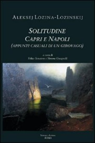 Solitudine. Capri e Napoli (appunti casuali di un giorovago) - Aleksej Lozina Lozinskij  