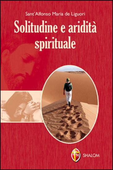 Solitudine e aridità spirituale - Alfonso Maria Liguori |