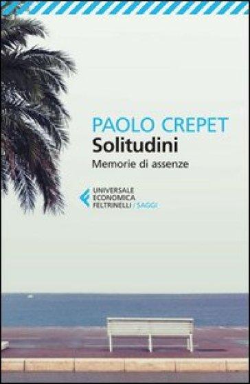 Solitudini. Memorie di assenze - Paolo Crepet | Jonathanterrington.com