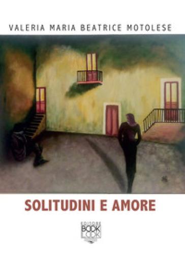 Solitudini e amore - Valeria Maria Beatrice Motolese | Kritjur.org