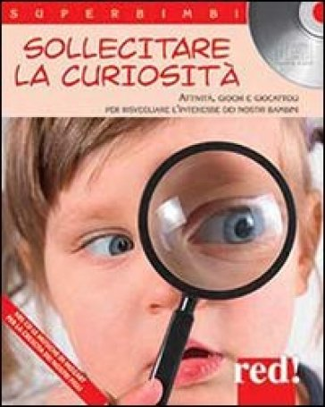 Sollecitare la curiosità. Attività, giochi e giocattoli per risvegliare l'interesse dei nostri bambini. Con CD Audio