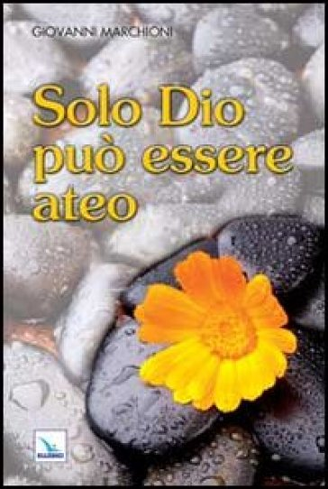 Solo Dio può essere ateo - Giovanni Marchioni |