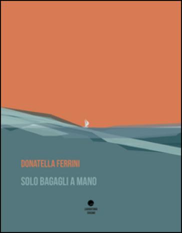 Solo bagagli a mano - Donatella Ferrini | Kritjur.org