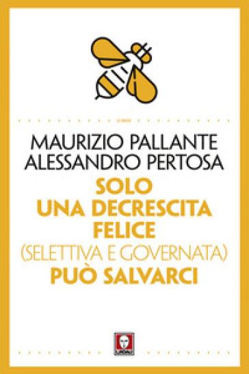 Solo una decrescita felice (selettiva e governata) può salvarci - Maurizio Pallante | Thecosgala.com