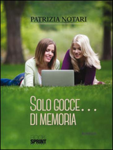 Solo gocce... di memoria - Patrizia Notari |