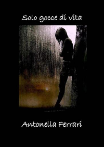 Solo gocce di vita - Antonella Ferrari |