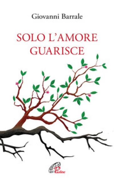 Solo l'amore guarisce - Giovanni Barrale |