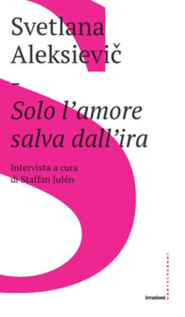 Solo l'amore salva dall'ira - Svetlana Aleksievic |