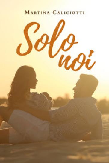 Solo noi - Martina Caliciotti pdf epub