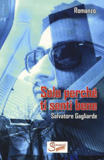 Solo perché ti senti bene - Salvatore Gagliarde | Jonathanterrington.com