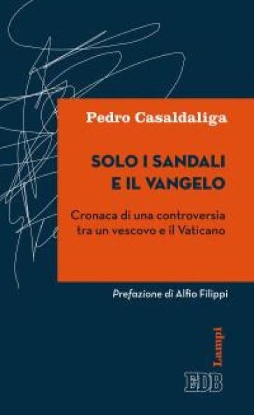 Solo i sandali e il Vangelo. Cronaca di una controversia tra un vescovo e il Vaticano - Pedro Casaldaliga | Kritjur.org